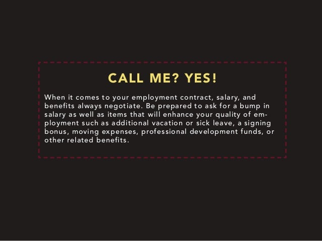 CALL ME? YES! When it comes to your employment contract, salary, and benefits always negotiate. Be prepared to ask for a b...