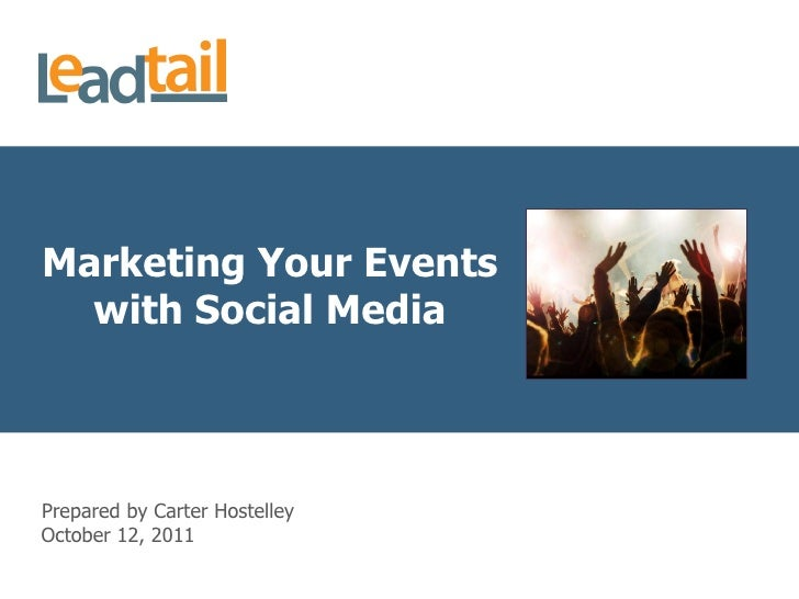 Marketing  Your  Events    with  Social  Media  Prepared  by  Carter  Hostelley  October  12,  2011