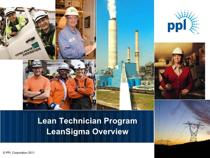 Lean Technician Program                          LeanSigma Overview   © PPL Corporation 2011© PPL Corporation 2011