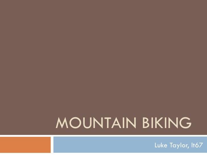 MOUNTAIN BIKING Luke Taylor, lt67