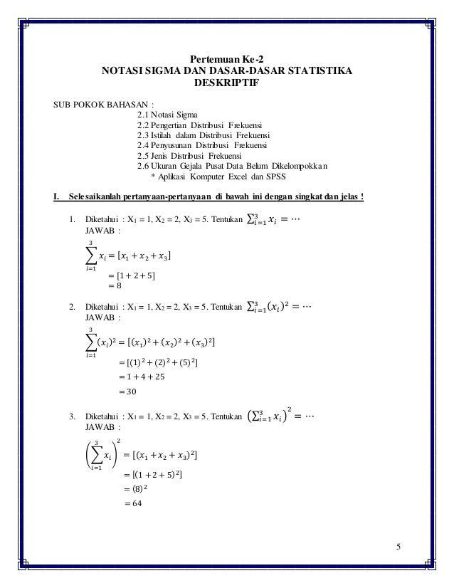 5 Pertemuan Ke-2 NOTASI SIGMA DAN DASAR-DASAR STATISTIKA DESKRIPTIF SUB POKOK BAHASAN : 2.1 Notasi Sigma 2.2 Pengertian Di...