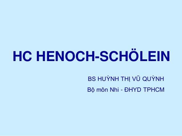 HC HENOCH-SCHÖLEIN BS HUỲNH THỊ VŨ QUỲNH Bộ môn Nhi - ĐHYD TPHCM