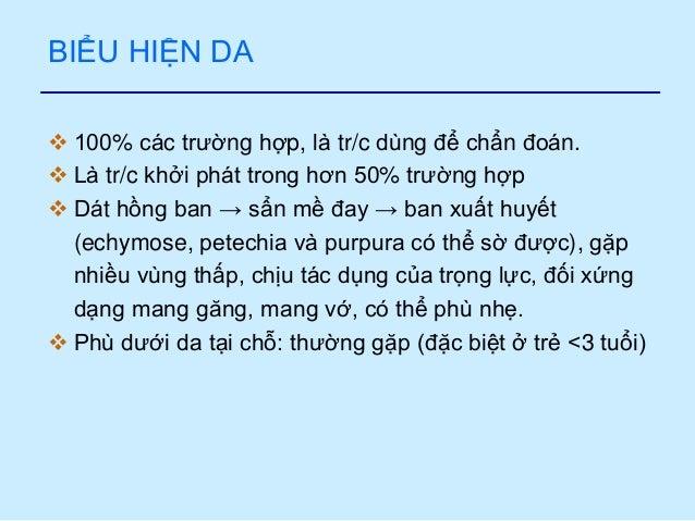 BIỂU HIỆN DA  100% các trƣờng hợp, là tr/c dùng để chẩn đoán.  Là tr/c khởi phát trong hơn 50% trƣờng hợp  Dá...