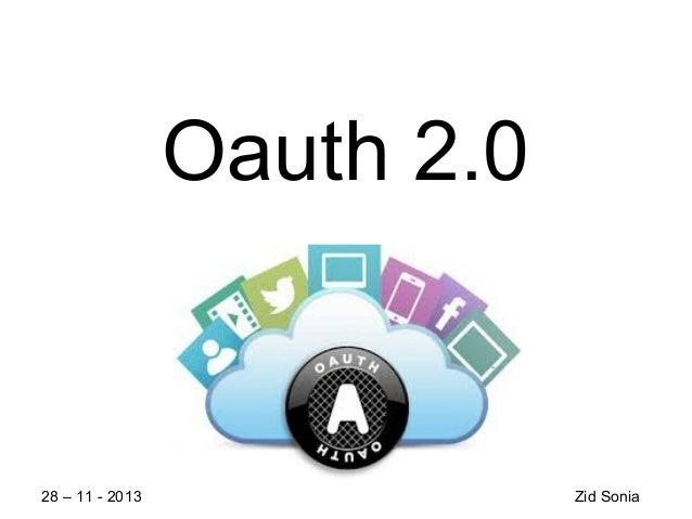 Oauth 2.0  28 – 11 - 2013  Zid Sonia