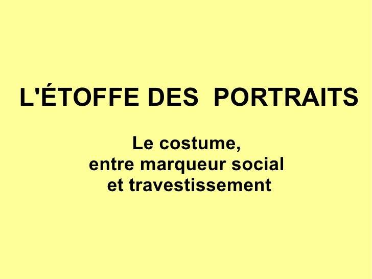 L' É TOFFE DES  PORTRAITS   Le costume,  entre marqueur social  et travestissement