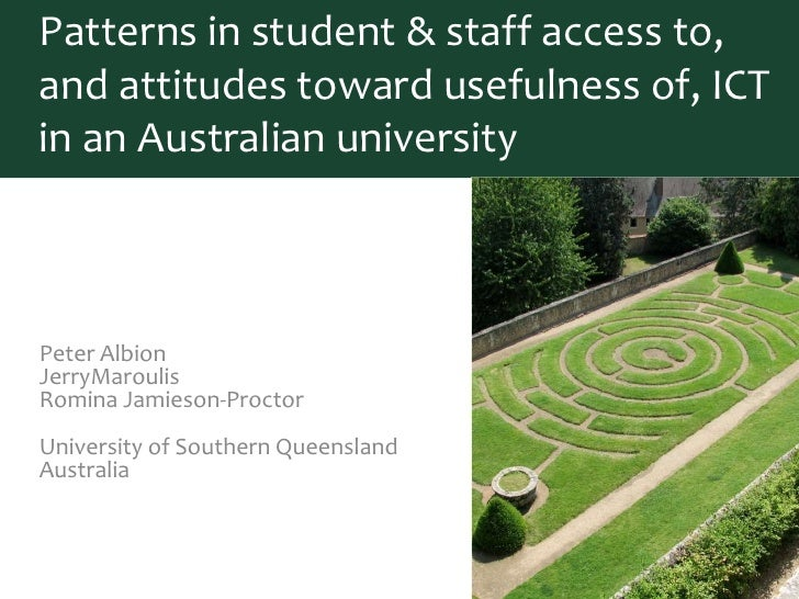 Patterns in student & staff access to, and attitudes toward usefulness of, ICT in an Australian university<br />Peter Albi...