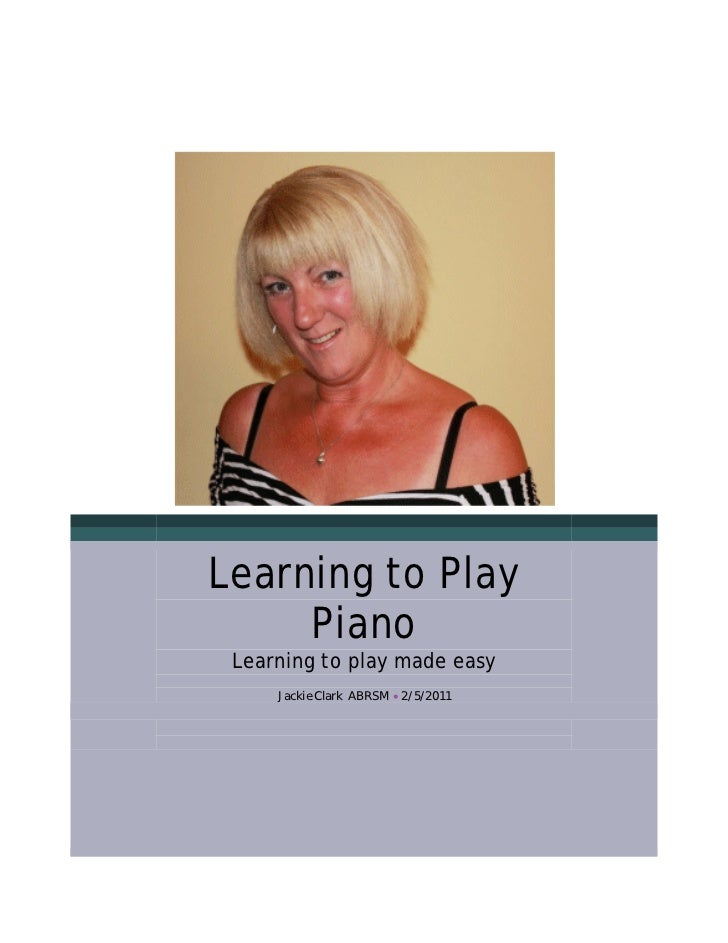 Learning to Play     Piano Learning to play made easy     Jackie Clark ABRSM • 2/5/2011