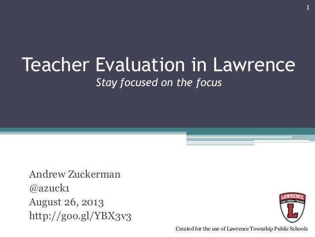 Teacher Evaluation in Lawrence Stay focused on the focus Andrew Zuckerman @azuck1 August 26, 2013 http://goo.gl/YBX3v3 1 C...