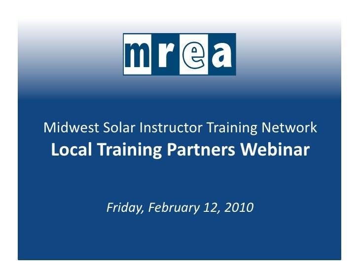 MidwestSolarInstructorTrainingNetwork  LocalTrainingPartnersWebinar           Friday,February12,2010