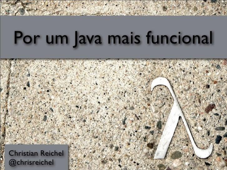 Por um Java mais funcionalChristian Reichel@chrisreichel