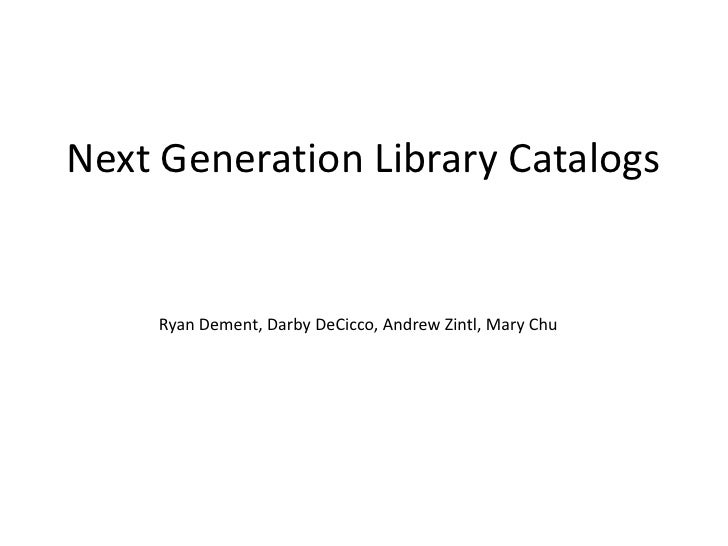 Next Generation Library Catalogs<br />Ryan Dement, Darby DeCicco, Andrew Zintl, Mary Chu<br />