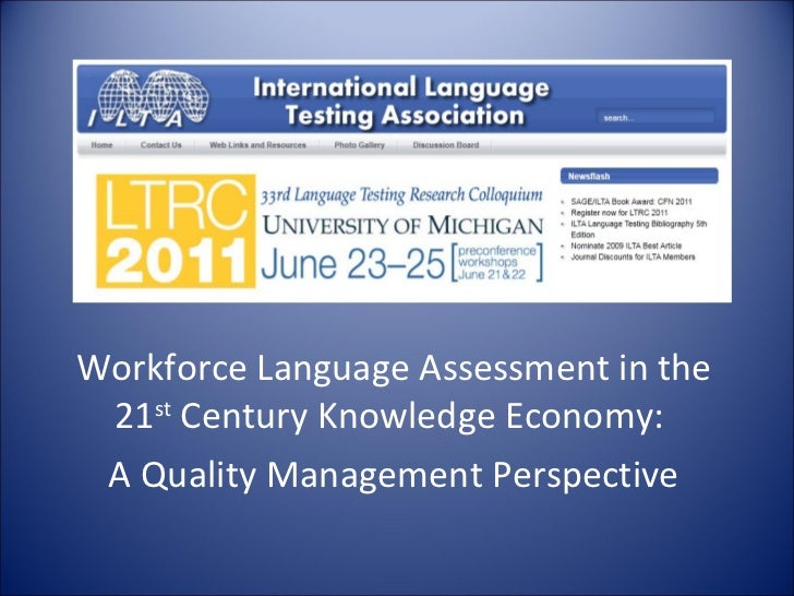 Workforce Language Assessment in the 21 st  Century Knowledge Economy:  A Quality Management Perspective