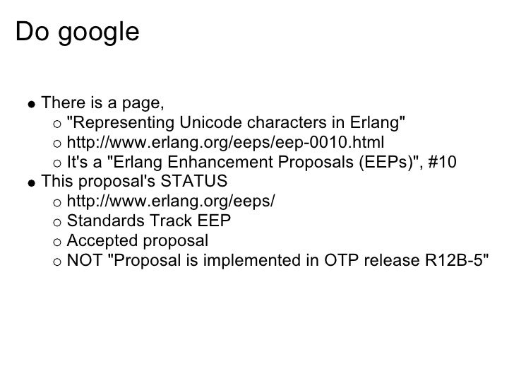 Do google   There is a page,     quot;Representing Unicode characters in Erlangquot;     http://www.erlang.org/eeps/eep-00...