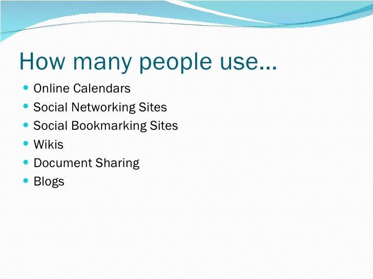 How many people use… <ul><li>Online Calendars </li></ul><ul><li>Social Networking Sites </li></ul><ul><li>Social Bookmarki...