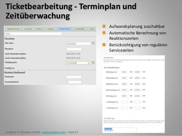 Locatech IT Solutions GmbH - www.locatech.com - Folie 15 Ticketbearbeitung - Terminplan und Zeitüberwachung Aufwandsplanun...