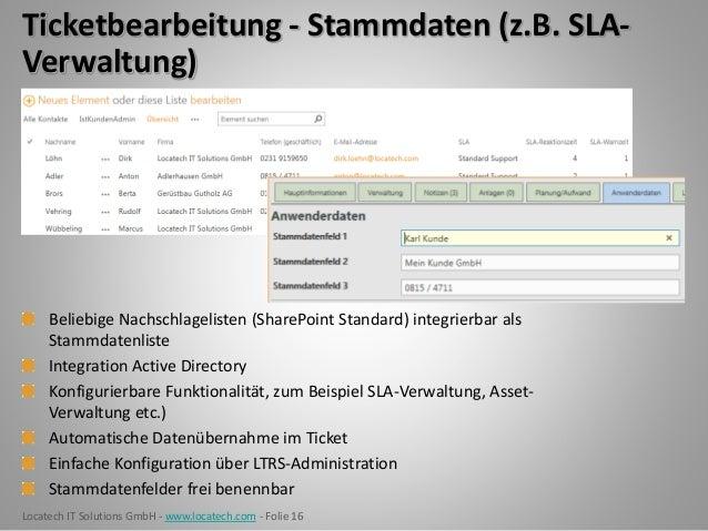 Locatech IT Solutions GmbH - www.locatech.com - Folie 16 Ticketbearbeitung - Stammdaten (z.B. SLA- Verwaltung) Beliebige N...