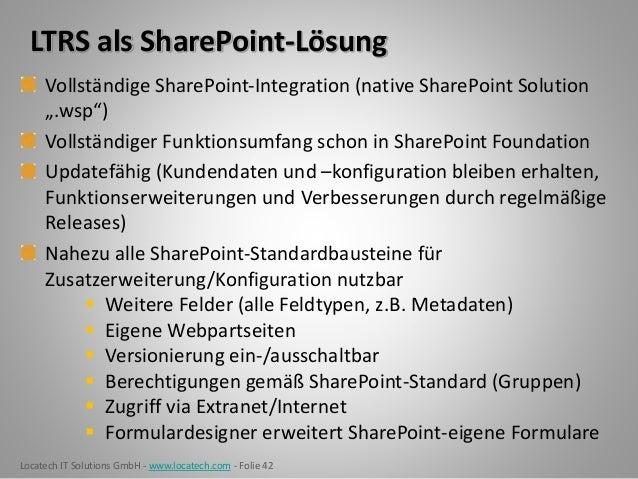 Locatech IT Solutions GmbH - www.locatech.com - Folie 42 LTRS als SharePoint-Lösung Vollständige SharePoint-Integration (n...