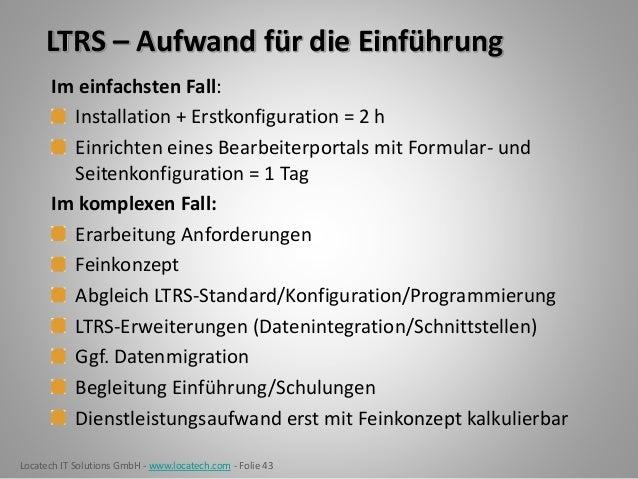 Locatech IT Solutions GmbH - www.locatech.com - Folie 43 LTRS – Aufwand für die Einführung Im einfachsten Fall: Installati...