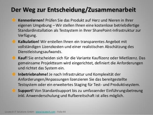 Locatech IT Solutions GmbH - www.locatech.com - Folie 44 Der Weg zur Entscheidung/Zusammenarbeit Kennenlernen! Prüfen Sie ...