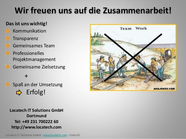 Locatech IT Solutions GmbH - www.locatech.com - Folie 45 Wir freuen uns auf die Zusammenarbeit! Das ist uns wichtig! Kommu...