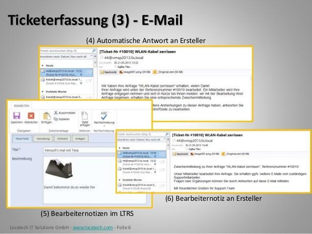 Locatech IT Solutions GmbH - www.locatech.com - Folie 6 Ticketerfassung (3) - E-Mail (4) Automatische Antwort an Ersteller...