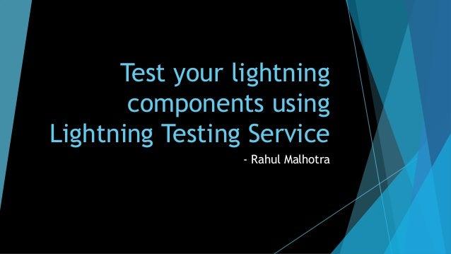 Test your lightning components using Lightning Testing Service - Rahul Malhotra