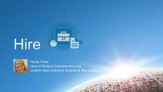 Hayley Chard Head of Global & Enterprise Accounts LinkedIn Talent Solutions, Australia & New Zealand