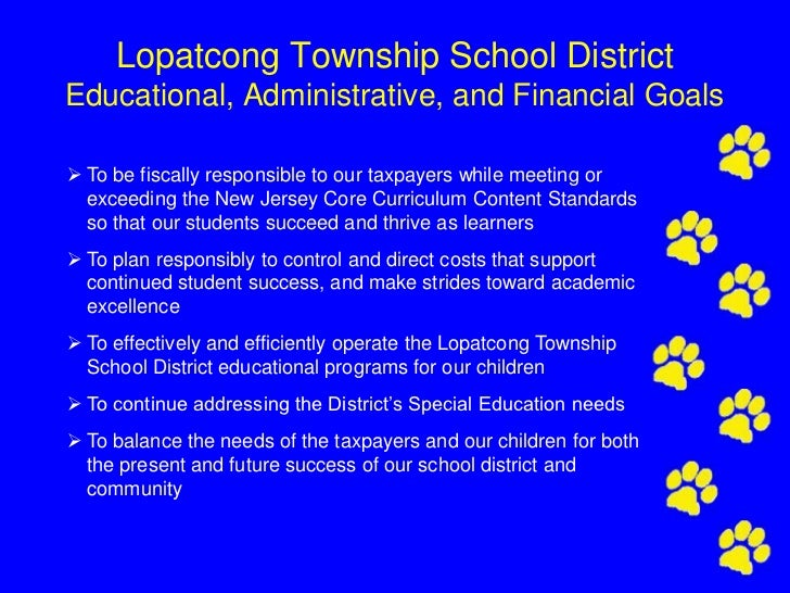 Lopatcong Township School DistrictEducational, Administrative, and Financial Goals To be fiscally responsible to our taxp...