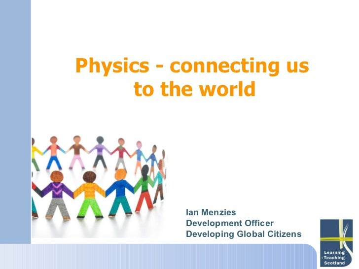 Ian Menzies Development Officer Developing Global Citizens Physics - connecting us  to the world