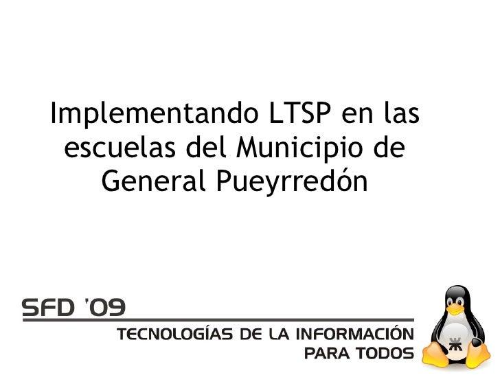 Implementando LTSP en las  escuelas del Municipio de     General Pueyrredón