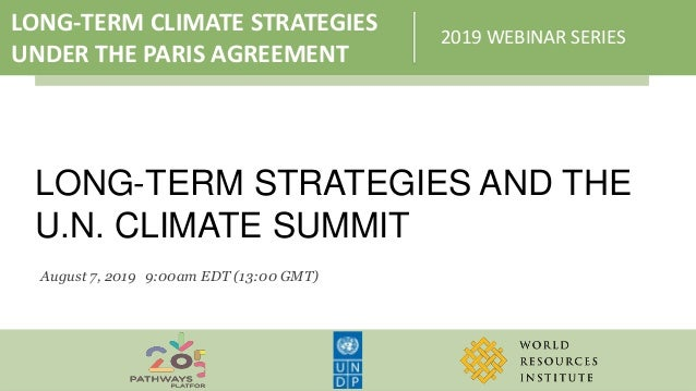 LONG-TERM CLIMATE STRATEGIES UNDER THE PARIS AGREEMENT 2019 WEBINAR SERIES LONG-TERM STRATEGIES AND THE U.N. CLIMATE SUMMI...