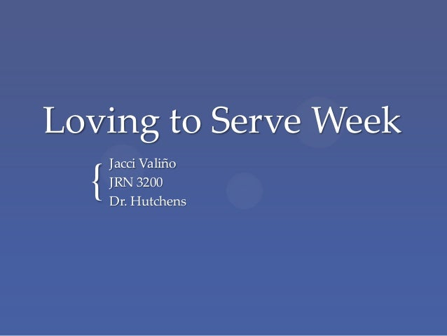 {Loving to Serve WeekJacci ValiñoJRN 3200Dr. Hutchens