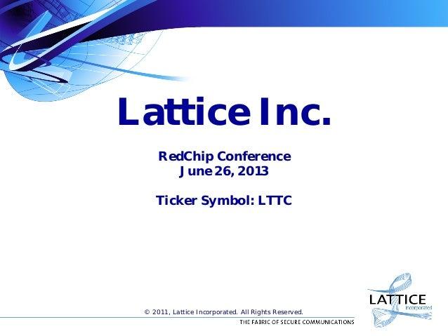 Lattice Inc.RedChip ConferenceJune 26, 2013Ticker Symbol: LTTC© 2011, Lattice Incorporated. All Rights Reserved.