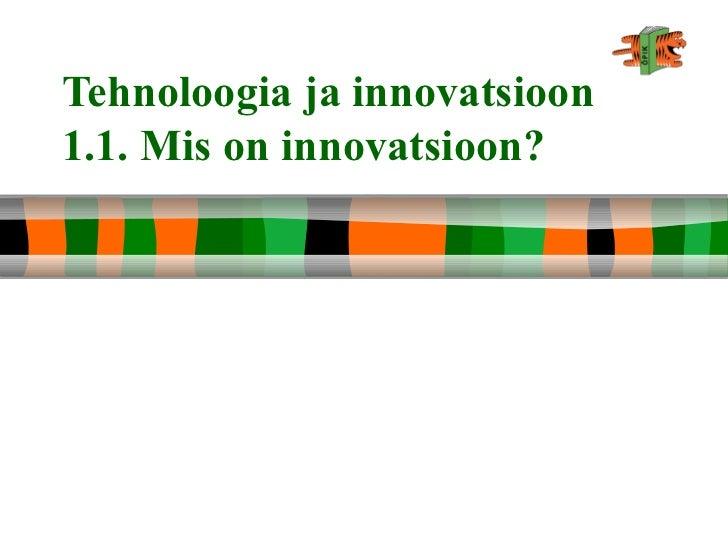 Tehnoloogia ja innovatsioon1.1. Mis on innovatsioon?