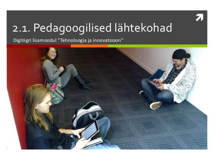 """2.1. Pedagoogilised lähtekohadDigitiigri lisamoodul """"Tehnoloogia ja innovatsioon"""""""