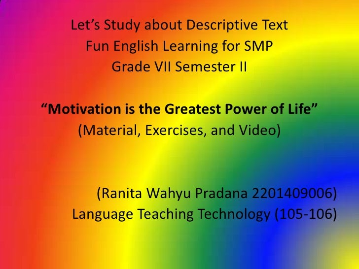 """Let's Study about Descriptive Text      Fun English Learning for SMP           Grade VII Semester II""""Motivation is the Gre..."""