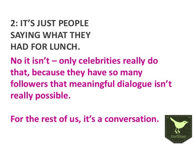 2: IT'S JUST PEOPLE SAYING WHAT THEY HAD FOR LUNCH. No it isn't – only celebrities really do that, because they have so ma...