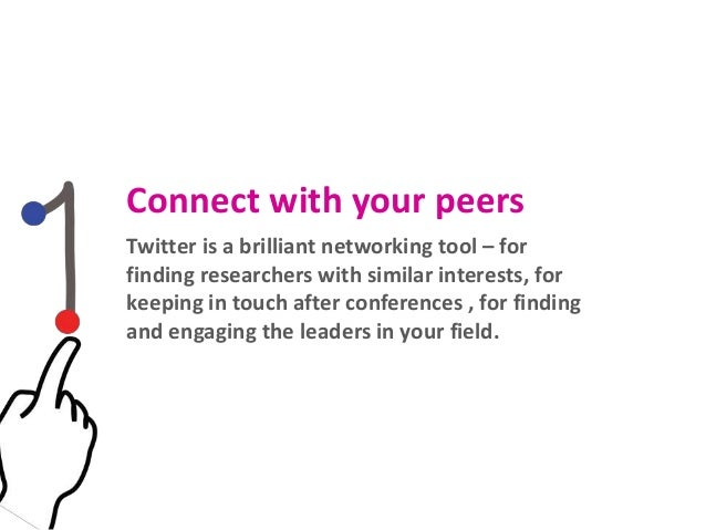 Connect with your peers Twitter is a brilliant networking tool – for finding researchers with similar interests, for keepi...