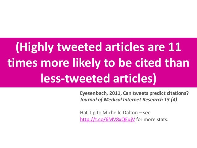 (Highly tweeted articles are 11 times more likely to be cited than less-tweeted articles) Eyesenbach, 2011, Can tweets pre...