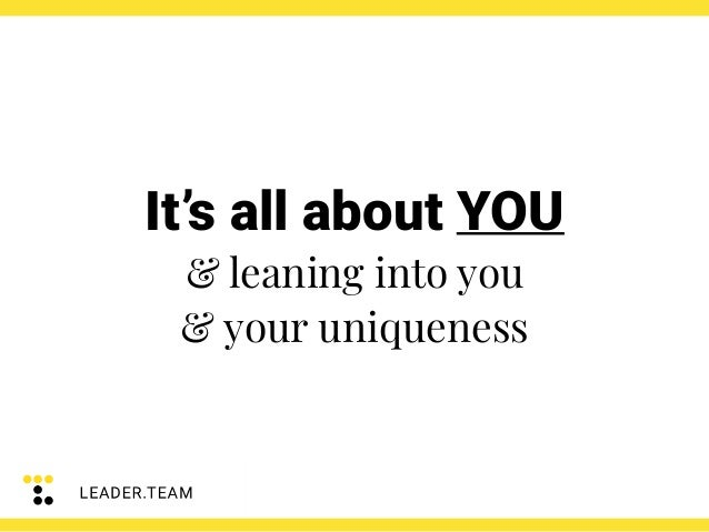 It's all about YOU & leaning into you & your uniqueness