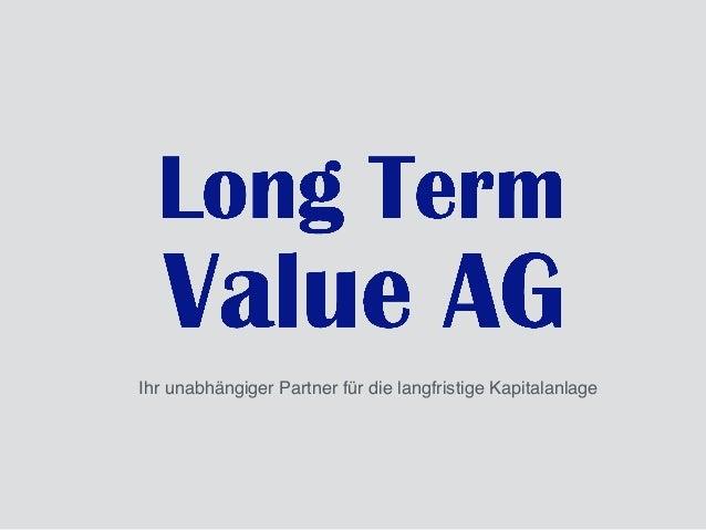 Long%Term%Value%AG,%Januar%2015% Ihr unabhängiger Partner für die langfristige Kapitalanlage