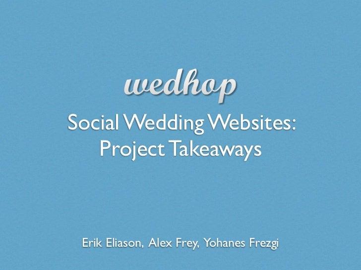 Social Wedding Websites:   Project Takeaways Erik Eliason, Alex Frey, Yohanes Frezgi