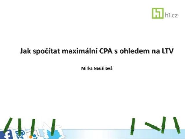Jak spočítat maximální CPA s ohledem na LTV                 Mirka Neužilová