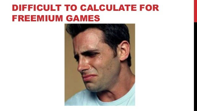DIFFICULT TO CALCULATE FOR FREEMIUM GAMES