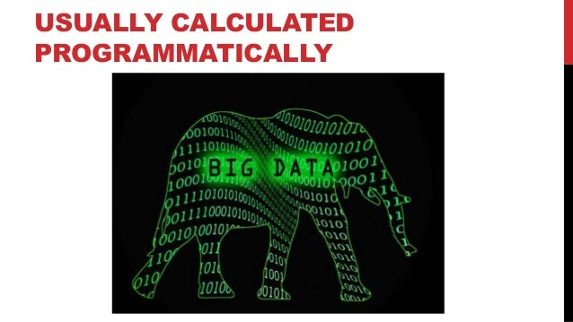 USUALLY CALCULATED PROGRAMMATICALLY