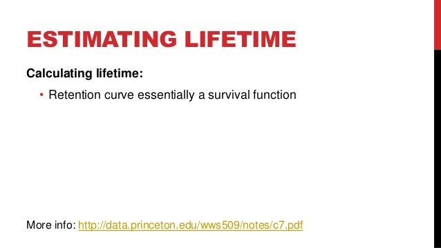 ESTIMATING LIFETIME Calculating lifetime: • Retention curve essentially a survival function  More info: http://data.prince...
