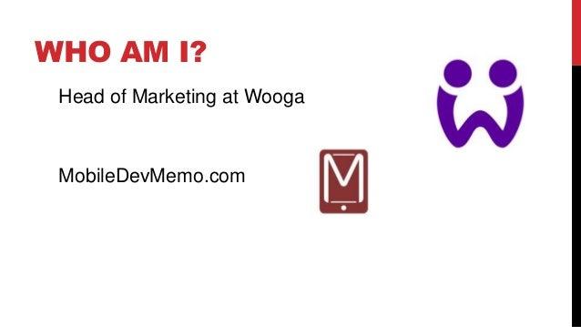 WHO AM I? Head of Marketing at Wooga  MobileDevMemo.com