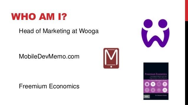 WHO AM I? Head of Marketing at Wooga  MobileDevMemo.com  Freemium Economics