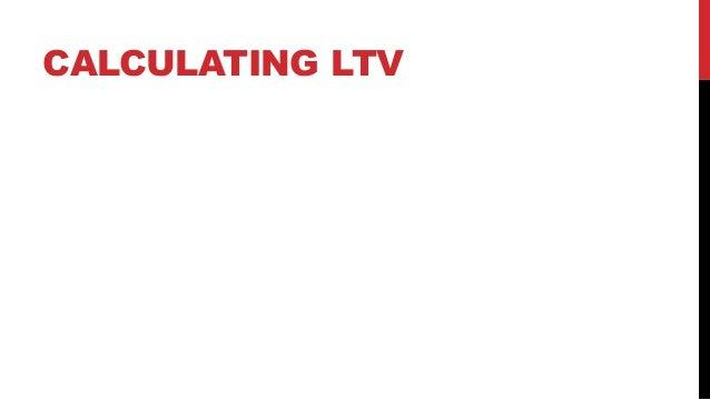 CALCULATING LTV