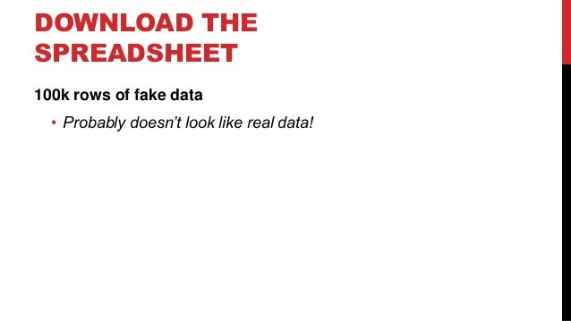 DOWNLOAD THE SPREADSHEET 100k rows of fake data • Probably doesn't look like real data!
